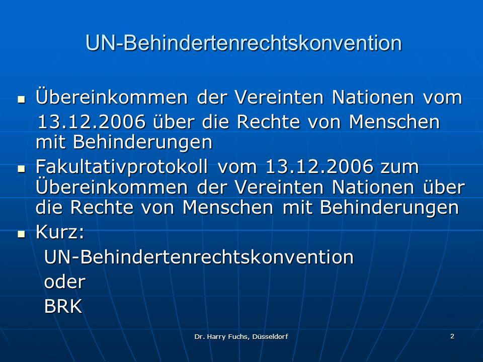2 UN-Behindertenrechtskonvention Übereinkommen der Vereinten Nationen vom Übereinkommen der Vereinten Nationen vom 13.12.2006 über die Rechte von Menschen mit Behinderungen 13.12.2006 über die Rechte von Menschen mit Behinderungen Fakultativprotokoll vom 13.12.2006 zum Übereinkommen der Vereinten Nationen über die Rechte von Menschen mit Behinderungen Fakultativprotokoll vom 13.12.2006 zum Übereinkommen der Vereinten Nationen über die Rechte von Menschen mit Behinderungen Kurz: Kurz: UN-Behindertenrechtskonvention UN-Behindertenrechtskonvention oder oder BRK BRK