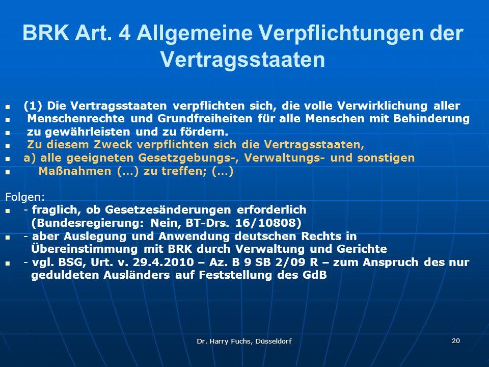 Dr. Harry Fuchs, Düsseldorf 20 BRK Art. 4 Allgemeine Verpflichtungen der Vertragsstaaten (1) Die Vertragsstaaten verpflichten sich, die volle Verwirkl
