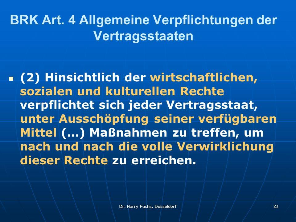 Dr. Harry Fuchs, Düsseldorf 21 BRK Art. 4 Allgemeine Verpflichtungen der Vertragsstaaten (2) Hinsichtlich der wirtschaftlichen, sozialen und kulturell