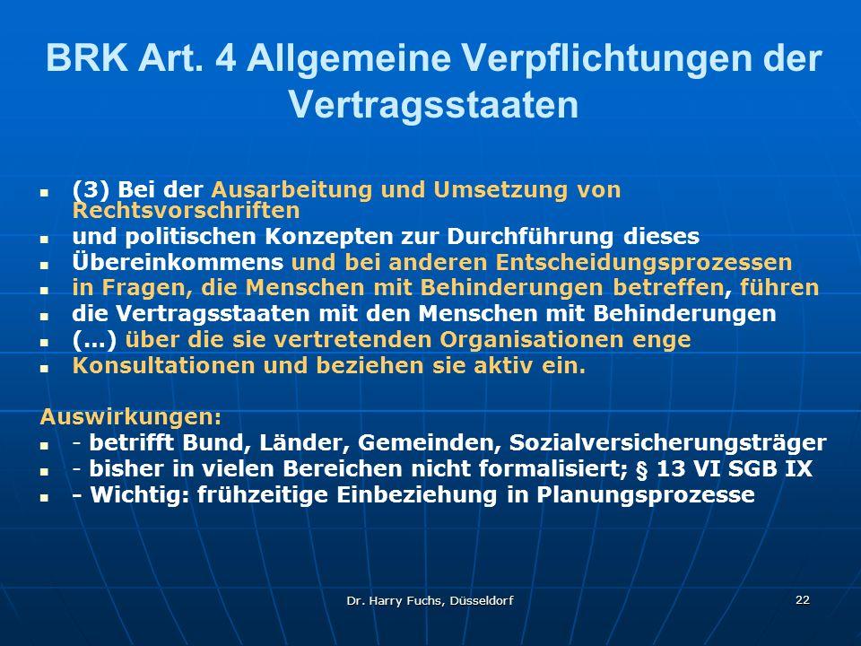 Dr. Harry Fuchs, Düsseldorf 22 BRK Art. 4 Allgemeine Verpflichtungen der Vertragsstaaten (3) Bei der Ausarbeitung und Umsetzung von Rechtsvorschriften