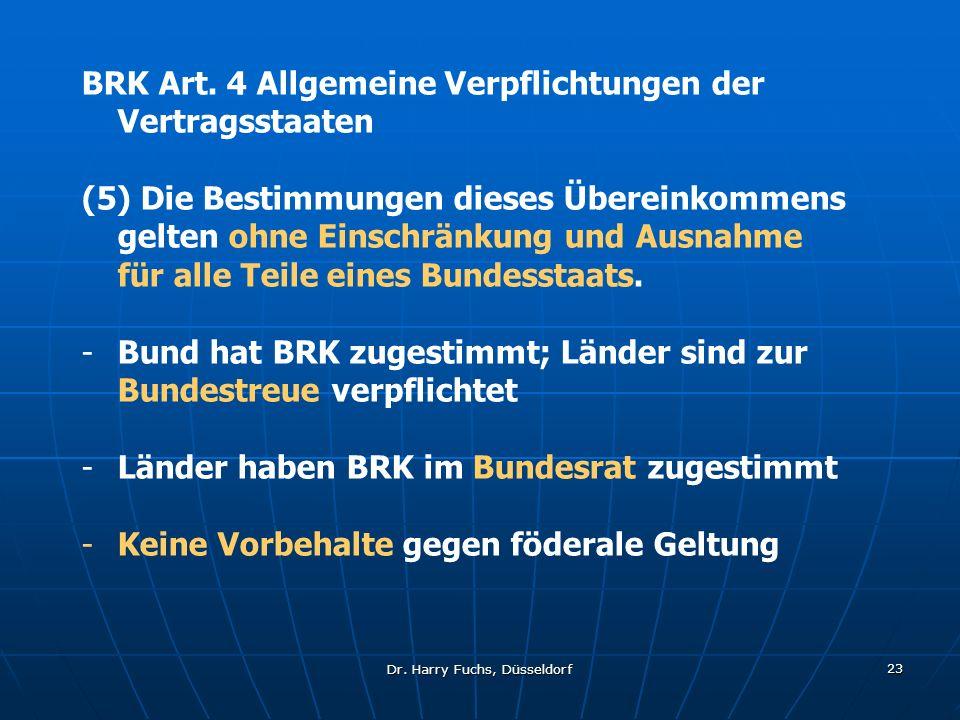 Dr. Harry Fuchs, Düsseldorf 23 BRK Art. 4 Allgemeine Verpflichtungen der Vertragsstaaten (5) Die Bestimmungen dieses Übereinkommens gelten ohne Einsch