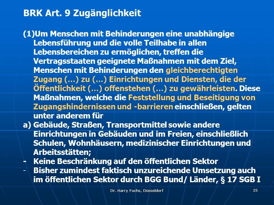Dr. Harry Fuchs, Düsseldorf 25 BRK Art. 9 Zugänglichkeit (1)Um Menschen mit Behinderungen eine unabhängige Lebensführung und die volle Teilhabe in all