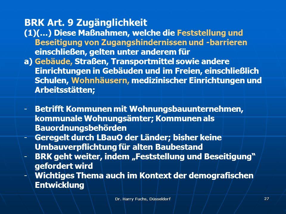 Dr. Harry Fuchs, Düsseldorf 27 BRK Art. 9 Zugänglichkeit (1)(…) Diese Maßnahmen, welche die Feststellung und Beseitigung von Zugangshindernissen und -