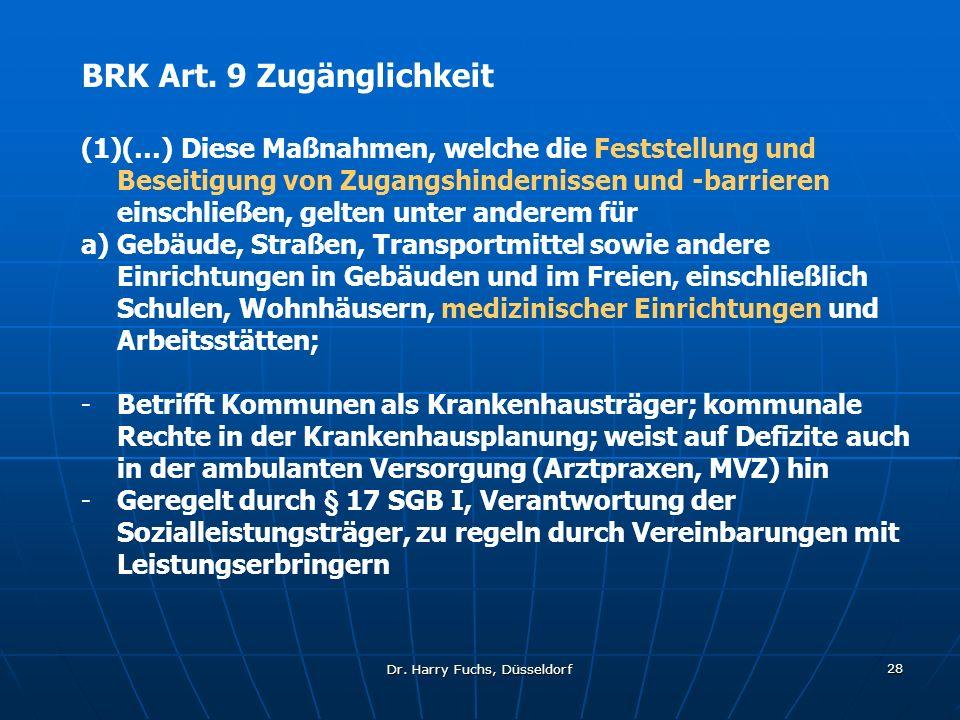 Dr. Harry Fuchs, Düsseldorf 28 BRK Art. 9 Zugänglichkeit (1)(…) Diese Maßnahmen, welche die Feststellung und Beseitigung von Zugangshindernissen und -