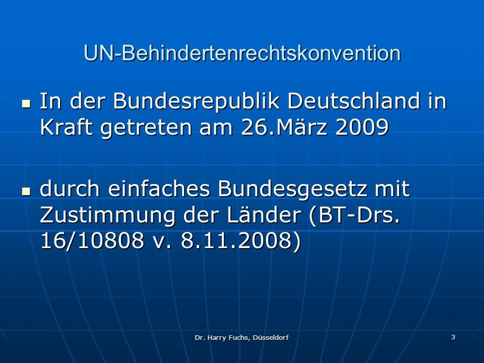 Dr. Harry Fuchs, Düsseldorf 3 UN-Behindertenrechtskonvention In der Bundesrepublik Deutschland in Kraft getreten am 26.März 2009 In der Bundesrepublik