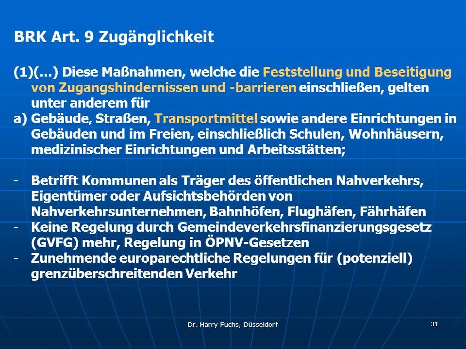 Dr. Harry Fuchs, Düsseldorf 31 BRK Art. 9 Zugänglichkeit (1)(…) Diese Maßnahmen, welche die Feststellung und Beseitigung von Zugangshindernissen und -