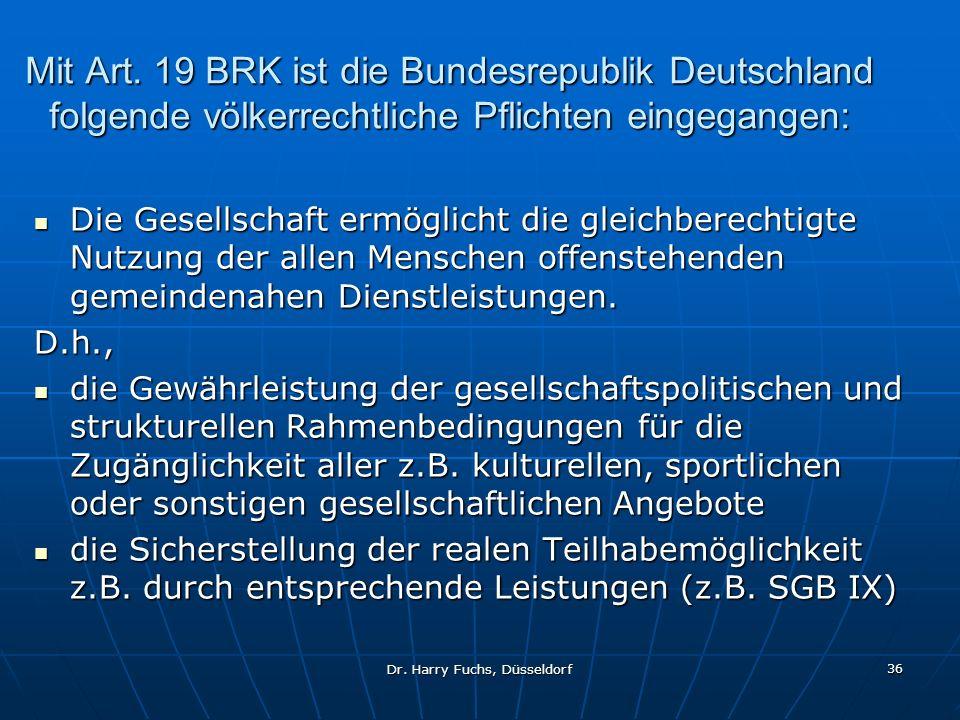Dr. Harry Fuchs, Düsseldorf 36 Mit Art. 19 BRK ist die Bundesrepublik Deutschland folgende völkerrechtliche Pflichten eingegangen: Die Gesellschaft er