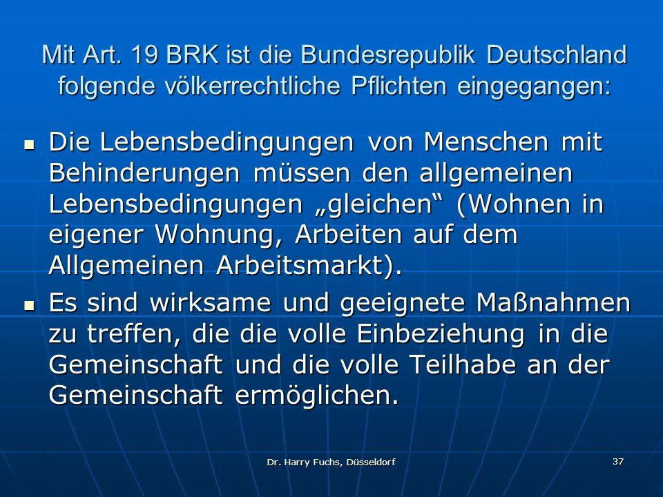 Dr. Harry Fuchs, Düsseldorf 37 Mit Art. 19 BRK ist die Bundesrepublik Deutschland folgende völkerrechtliche Pflichten eingegangen: Die Lebensbedingung