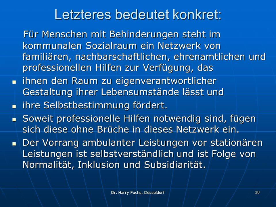 Dr. Harry Fuchs, Düsseldorf 38 Letzteres bedeutet konkret: Für Menschen mit Behinderungen steht im kommunalen Sozialraum ein Netzwerk von familiären,