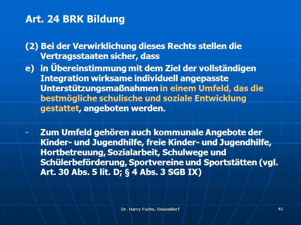 Dr. Harry Fuchs, Düsseldorf 41 Art. 24 BRK Bildung (2) Bei der Verwirklichung dieses Rechts stellen die Vertragsstaaten sicher, dass e) in Übereinstim