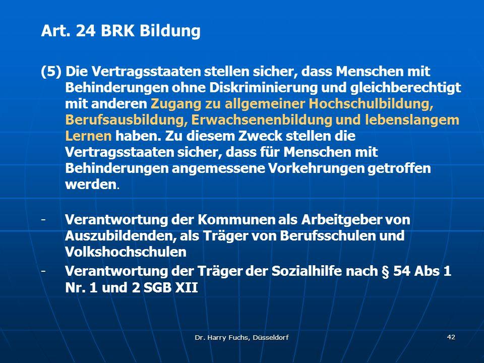 Dr. Harry Fuchs, Düsseldorf 42 Art. 24 BRK Bildung (5) Die Vertragsstaaten stellen sicher, dass Menschen mit Behinderungen ohne Diskriminierung und gl