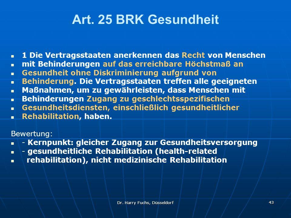 Dr. Harry Fuchs, Düsseldorf 43 Art. 25 BRK Gesundheit 1 Die Vertragsstaaten anerkennen das Recht von Menschen mit Behinderungen auf das erreichbare Hö