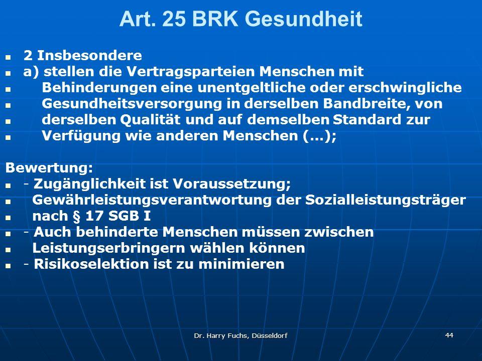 Dr. Harry Fuchs, Düsseldorf 44 Art. 25 BRK Gesundheit 2 Insbesondere a) stellen die Vertragsparteien Menschen mit Behinderungen eine unentgeltliche od