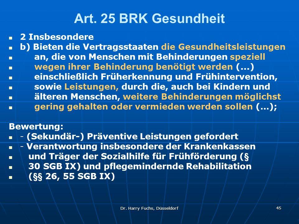 Dr. Harry Fuchs, Düsseldorf 45 Art. 25 BRK Gesundheit 2 Insbesondere b) Bieten die Vertragsstaaten die Gesundheitsleistungen an, die von Menschen mit