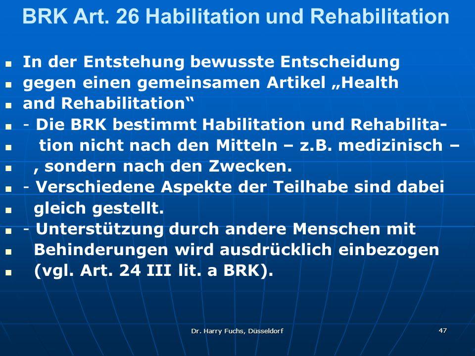 Dr. Harry Fuchs, Düsseldorf 47 BRK Art. 26 Habilitation und Rehabilitation In der Entstehung bewusste Entscheidung gegen einen gemeinsamen Artikel Hea
