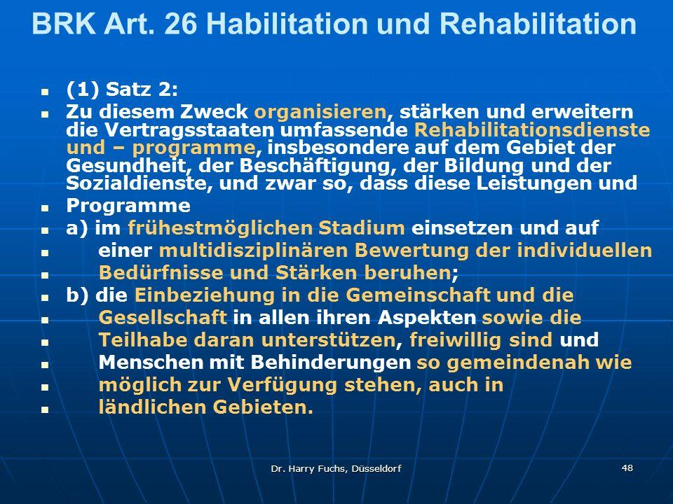 Dr. Harry Fuchs, Düsseldorf 48 BRK Art. 26 Habilitation und Rehabilitation (1) Satz 2: Zu diesem Zweck organisieren, stärken und erweitern die Vertrag