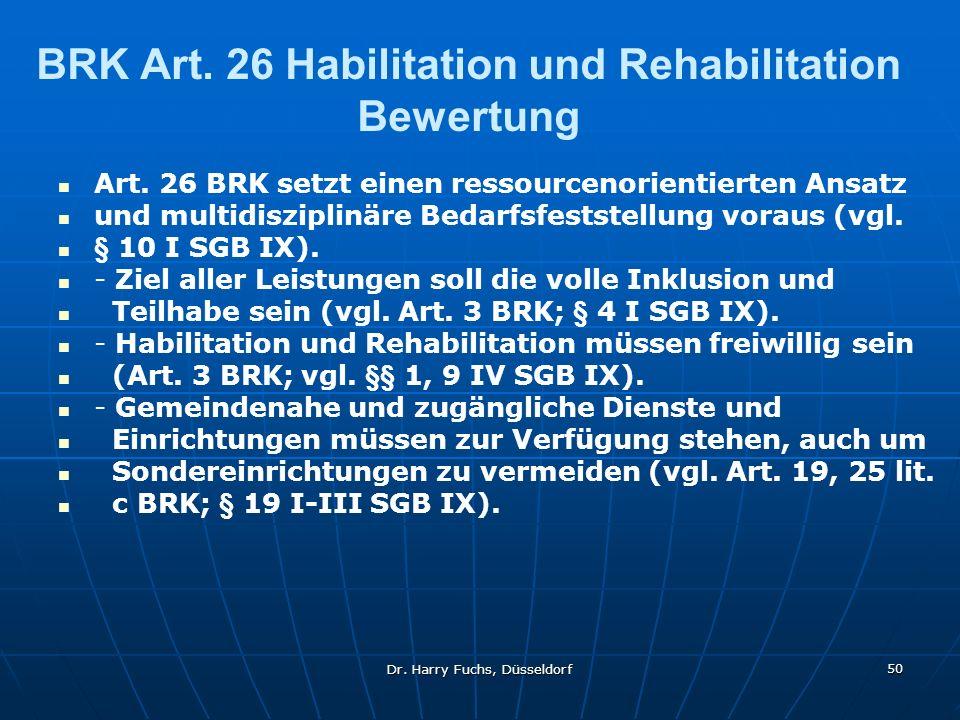 Dr. Harry Fuchs, Düsseldorf 50 BRK Art. 26 Habilitation und Rehabilitation Bewertung Art. 26 BRK setzt einen ressourcenorientierten Ansatz und multidi