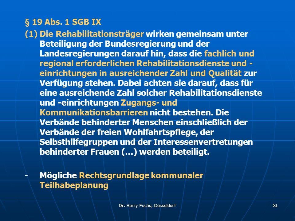 Dr. Harry Fuchs, Düsseldorf 51 § 19 Abs. 1 SGB IX (1)Die Rehabilitationsträger wirken gemeinsam unter Beteiligung der Bundesregierung und der Landesre