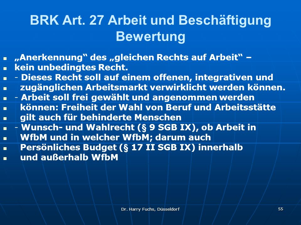 Dr. Harry Fuchs, Düsseldorf 55 BRK Art. 27 Arbeit und Beschäftigung Bewertung Anerkennung des gleichen Rechts auf Arbeit – kein unbedingtes Recht. - D