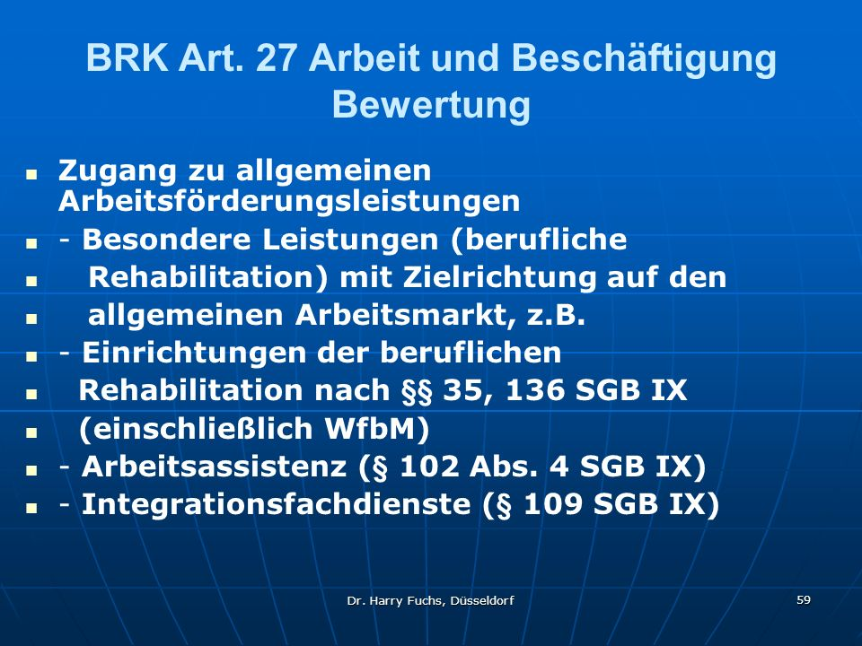 Dr. Harry Fuchs, Düsseldorf 59 BRK Art. 27 Arbeit und Beschäftigung Bewertung Zugang zu allgemeinen Arbeitsförderungsleistungen - Besondere Leistungen