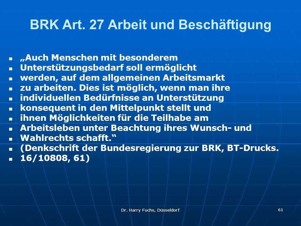 Dr. Harry Fuchs, Düsseldorf 61 BRK Art. 27 Arbeit und Beschäftigung Auch Menschen mit besonderem Unterstützungsbedarf soll ermöglicht werden, auf dem
