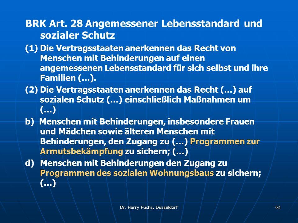 Dr. Harry Fuchs, Düsseldorf 62 BRK Art. 28 Angemessener Lebensstandard und sozialer Schutz (1)Die Vertragsstaaten anerkennen das Recht von Menschen mi