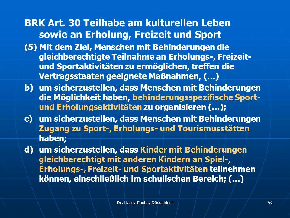 Dr. Harry Fuchs, Düsseldorf 66 BRK Art. 30 Teilhabe am kulturellen Leben sowie an Erholung, Freizeit und Sport (5) Mit dem Ziel, Menschen mit Behinder