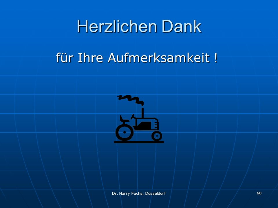 Dr. Harry Fuchs, Düsseldorf 68 Herzlichen Dank für Ihre Aufmerksamkeit ! für Ihre Aufmerksamkeit !