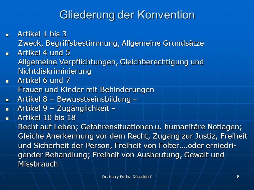 Dr. Harry Fuchs, Düsseldorf 9 Gliederung der Konvention Artikel 1 bis 3 Artikel 1 bis 3 Zweck, Begriffsbestimmung, Allgemeine Grundsätze Zweck, Begrif
