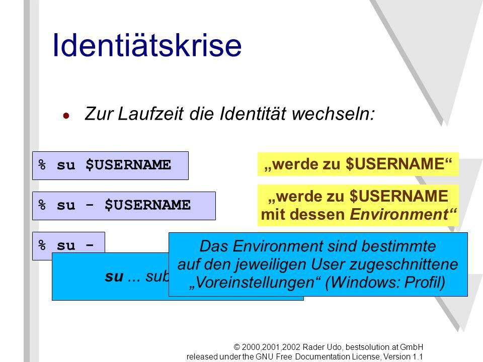 Identiätskrise Zur Laufzeit die Identität wechseln: % su $USERNAME % su - $USERNAME % su - werde zu $USERNAME werde zu $USERNAME mit dessen Environment werde zu root su...