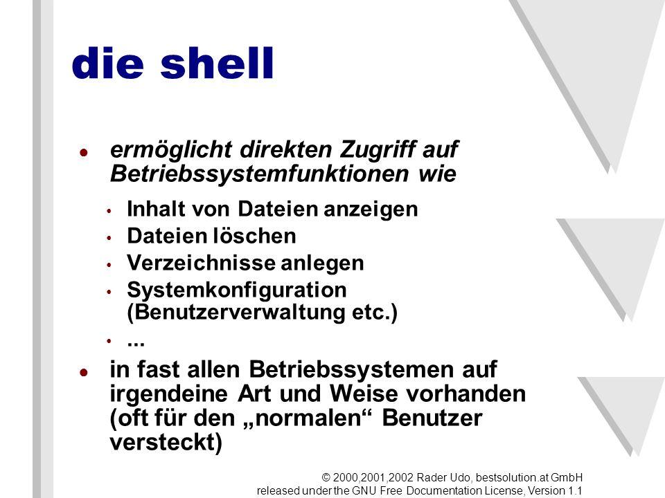 die shell ermöglicht direkten Zugriff auf Betriebssystemfunktionen wie Inhalt von Dateien anzeigen Dateien löschen Verzeichnisse anlegen Systemkonfiguration (Benutzerverwaltung etc.)...