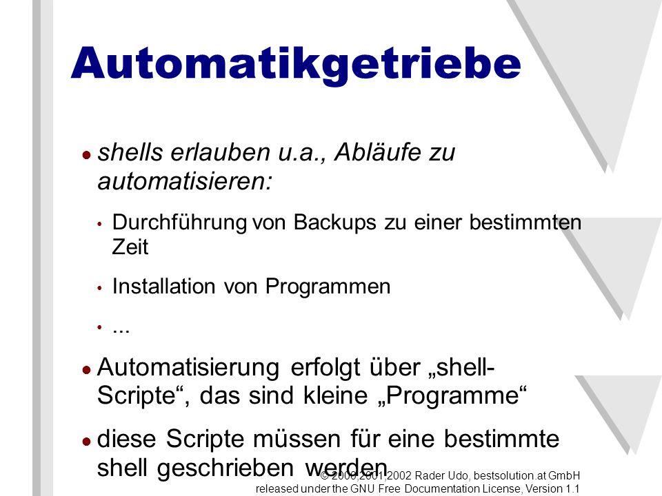 Automatikgetriebe shells erlauben u.a., Abläufe zu automatisieren: Durchführung von Backups zu einer bestimmten Zeit Installation von Programmen...