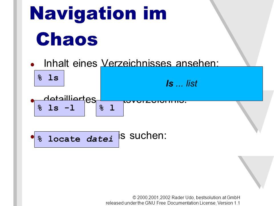 Navigation im Chaos Inhalt eines Verzeichnisses ansehen: detailliertes Inhaltsverzeichnis: Datei/Verzeichnis suchen: % ls % ls -l % locate datei % l ls...