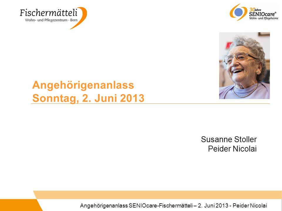 Angehörigenanlass SENIOcare-Fischermätteli – 2. Juni 2013 - Peider Nicolai Susanne Stoller Peider Nicolai Angehörigenanlass Sonntag, 2. Juni 2013