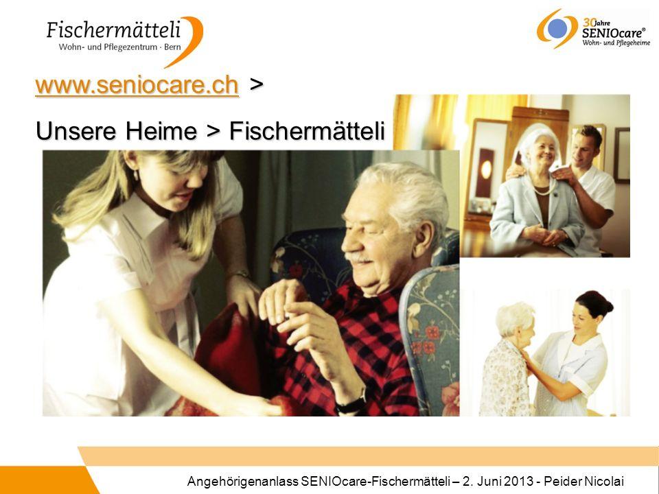 Angehörigenanlass SENIOcare-Fischermätteli – 2. Juni 2013 - Peider Nicolai www.seniocare.chwww.seniocare.ch > www.seniocare.ch Unsere Heime > Fischerm