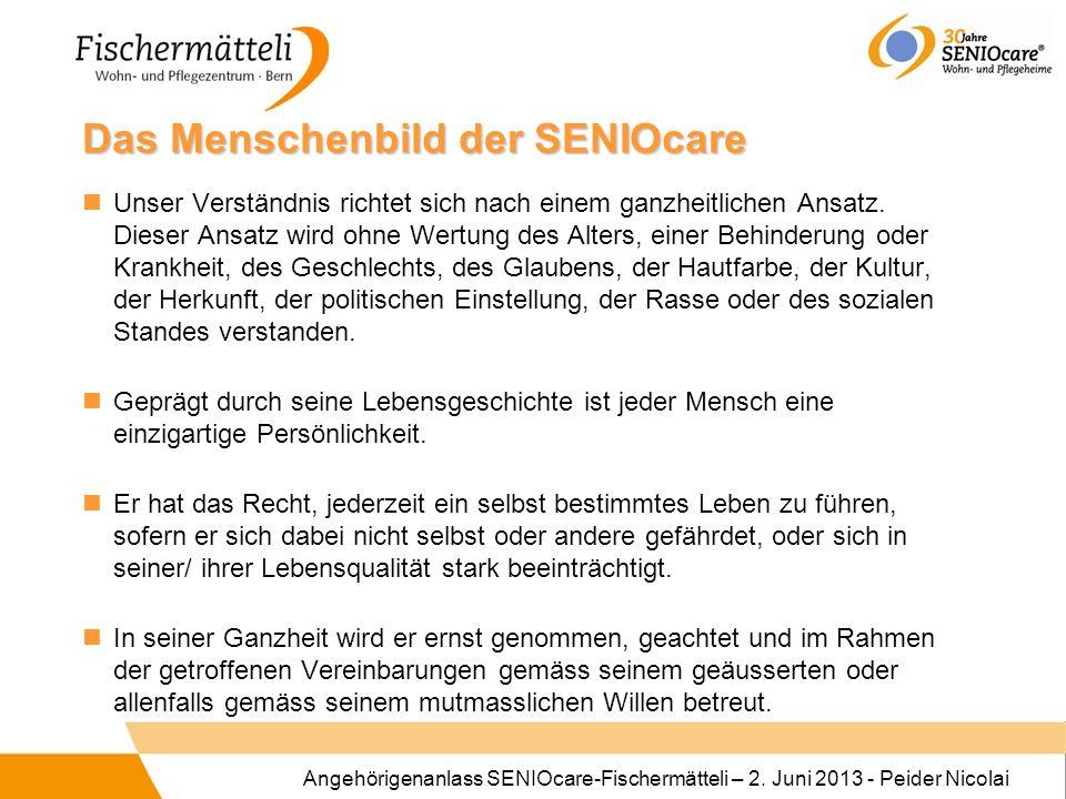 Angehörigenanlass SENIOcare-Fischermätteli – 2. Juni 2013 - Peider Nicolai Das Menschenbild der SENIOcare Unser Verständnis richtet sich nach einem ga
