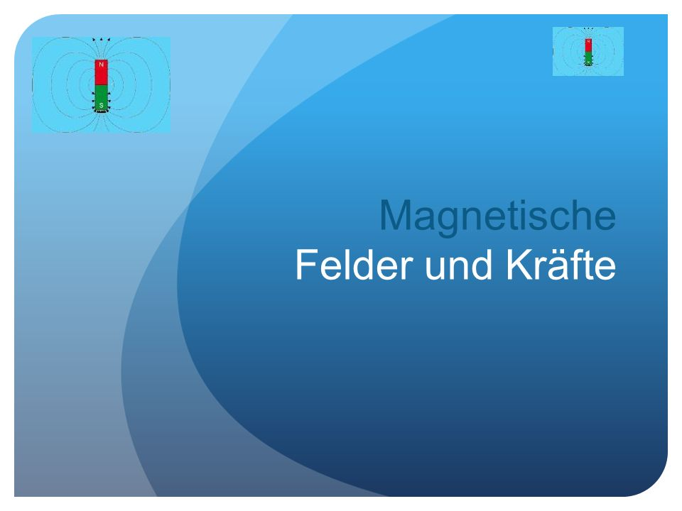 Magnetische Felder und Kräfte