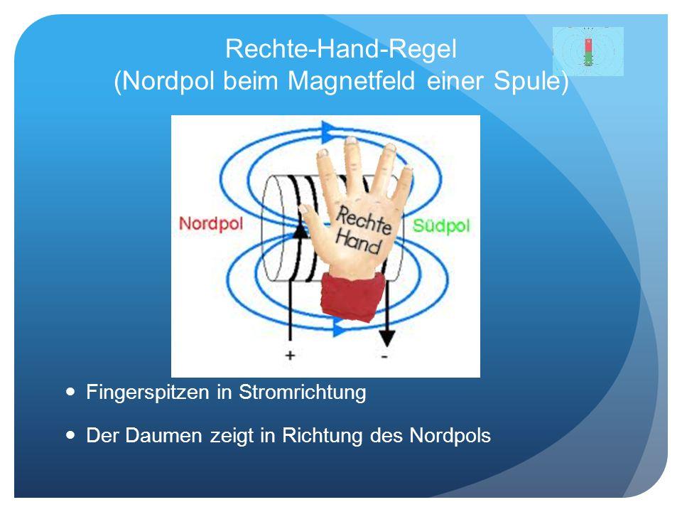 Rechte-Hand-Regel (Nordpol beim Magnetfeld einer Spule) Fingerspitzen in Stromrichtung Der Daumen zeigt in Richtung des Nordpols