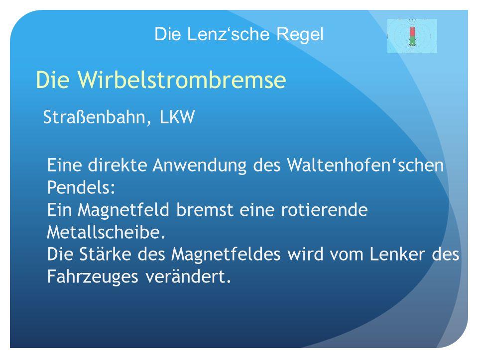 Die Lenzsche Regel Die Wirbelstrombremse Eine direkte Anwendung des Waltenhofenschen Pendels: Ein Magnetfeld bremst eine rotierende Metallscheibe. Die
