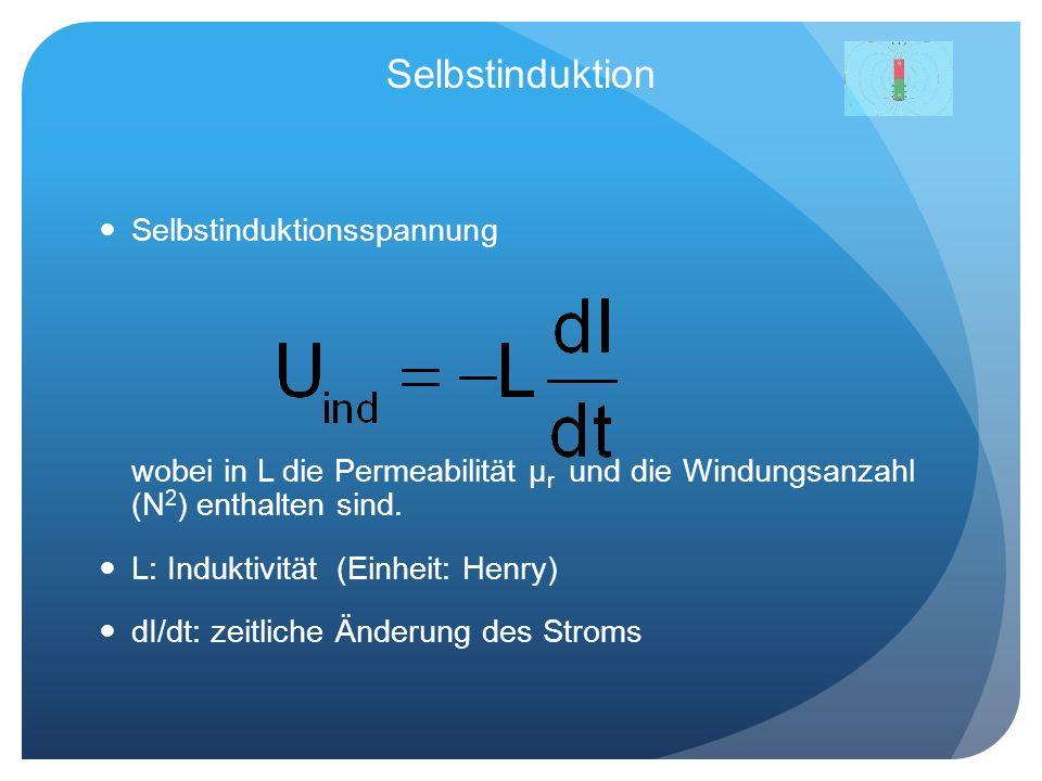 Selbstinduktion Selbstinduktionsspannung wobei in L die Permeabilität μ r und die Windungsanzahl (N 2 ) enthalten sind. L: Induktivität (Einheit: Henr