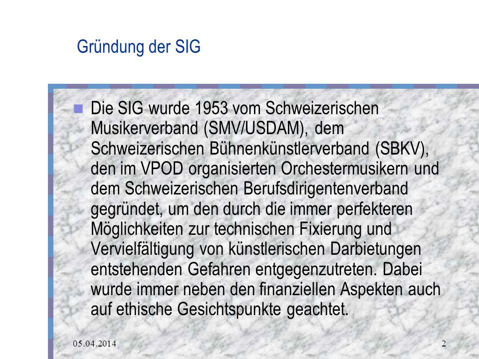 05.04.20142 Gründung der SIG Die SIG wurde 1953 vom Schweizerischen Musikerverband (SMV/USDAM), dem Schweizerischen Bühnenkünstlerverband (SBKV), den im VPOD organisierten Orchestermusikern und dem Schweizerischen Berufsdirigentenverband gegründet, um den durch die immer perfekteren Möglichkeiten zur technischen Fixierung und Vervielfältigung von künstlerischen Darbietungen entstehenden Gefahren entgegenzutreten.
