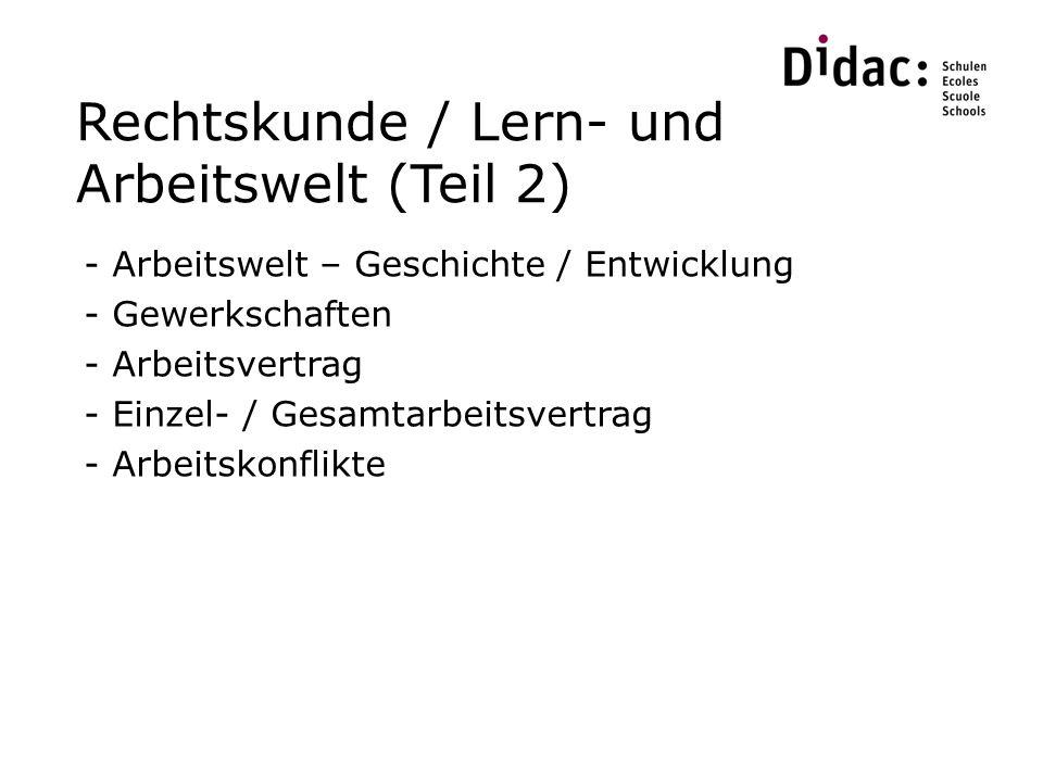Rechtskunde / Lern- und Arbeitswelt (Teil 2) - Arbeitswelt – Geschichte / Entwicklung - Gewerkschaften - Arbeitsvertrag - Einzel- / Gesamtarbeitsvertrag - Arbeitskonflikte