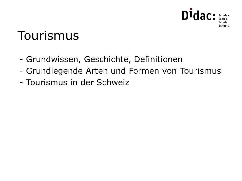 Tourismus - Grundwissen, Geschichte, Definitionen - Grundlegende Arten und Formen von Tourismus - Tourismus in der Schweiz