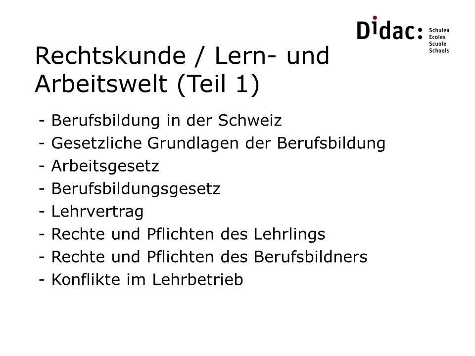 Rechtskunde / Lern- und Arbeitswelt (Teil 1) - Berufsbildung in der Schweiz - Gesetzliche Grundlagen der Berufsbildung - Arbeitsgesetz - Berufsbildungsgesetz - Lehrvertrag - Rechte und Pflichten des Lehrlings - Rechte und Pflichten des Berufsbildners - Konflikte im Lehrbetrieb