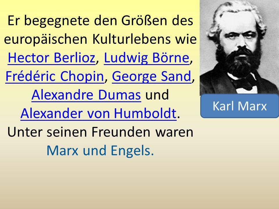 Er begegnete den Größen des europäischen Kulturlebens wie Hector Berlioz, Ludwig Börne, Frédéric Chopin, George Sand, Alexandre Dumas und Alexander vo