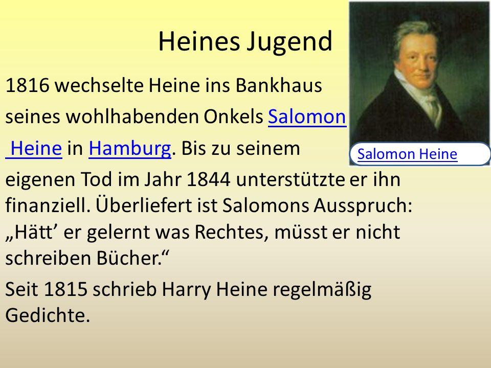 Heines Jugend 1816 wechselte Heine ins Bankhaus seines wohlhabenden Onkels SalomonSalomon Heine Heine in Hamburg. Bis zu seinemHamburg eigenen Tod im
