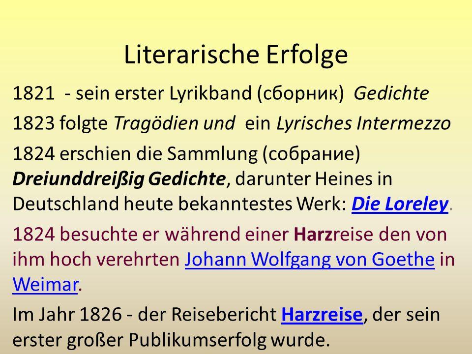 Literarische Erfolge 1821 - sein erster Lyrikband (сборник) Gedichte 1823 folgte Tragödien und ein Lyrisches Intermezzo 1824 erschien die Sammlung (со