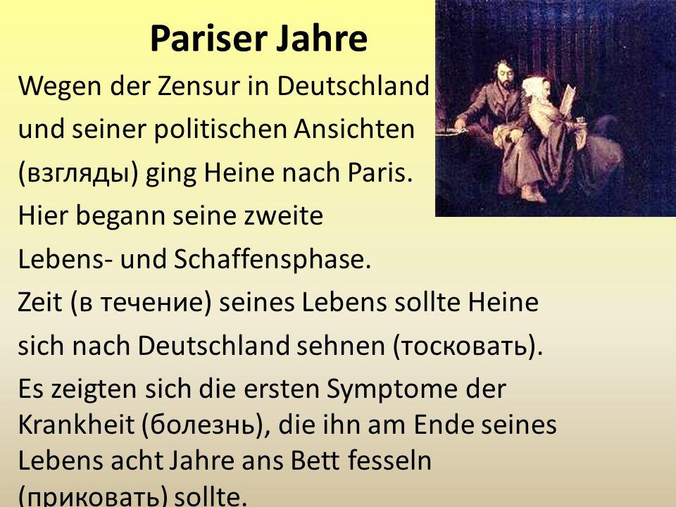 Pariser Jahre Wegen der Zensur in Deutschland und seiner politischen Ansichten (взгляды) ging Heine nach Paris. Hier begann seine zweite Lebens- und S