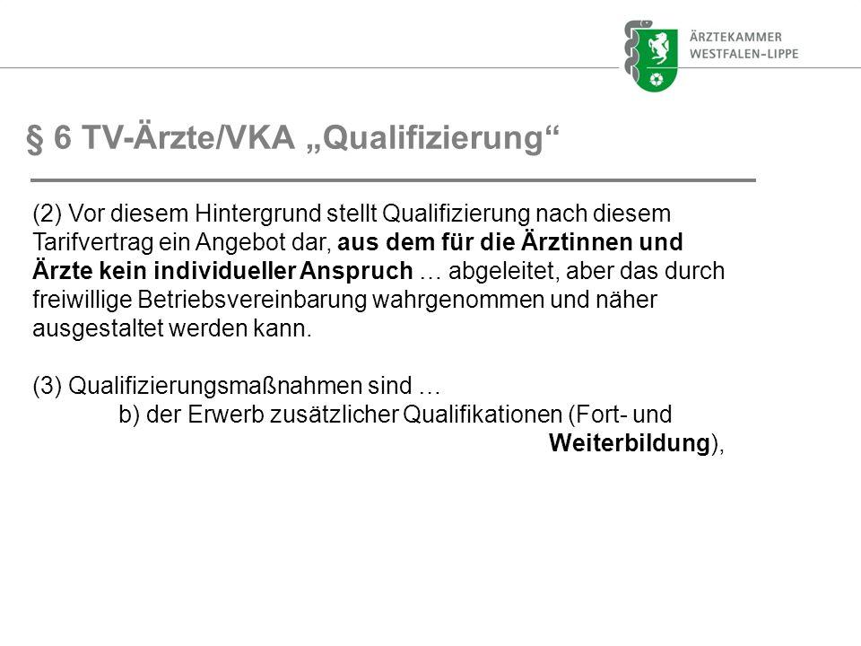 § 6 TV-Ärzte/VKA Qualifizierung (2) Vor diesem Hintergrund stellt Qualifizierung nach diesem Tarifvertrag ein Angebot dar, aus dem für die Ärztinnen u