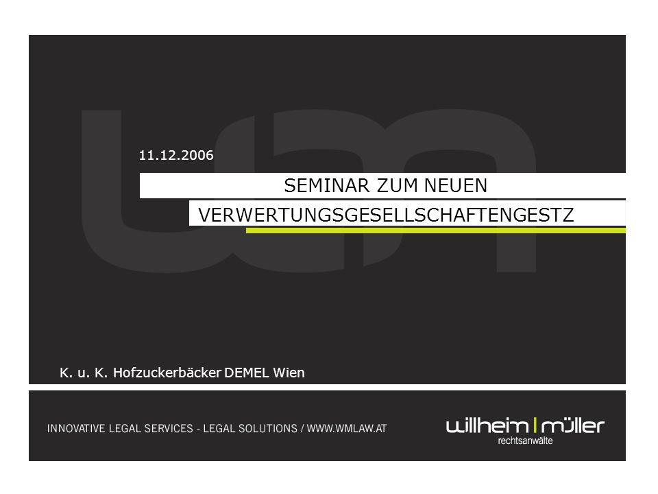 SEMINAR ZUM NEUEN VERWERTUNGSGESELLSCHAFTENGESTZ K. u. K. Hofzuckerbäcker DEMEL Wien 11.12.2006